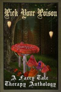 Pick Your Poison: A Faery Tale Therapy Anthology