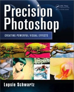 Precision Photoshop:Creating Powerful Visual Effects